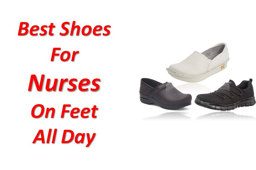 Best Shoes For Nurses On Feet All Day - From Sneakers to Clogs