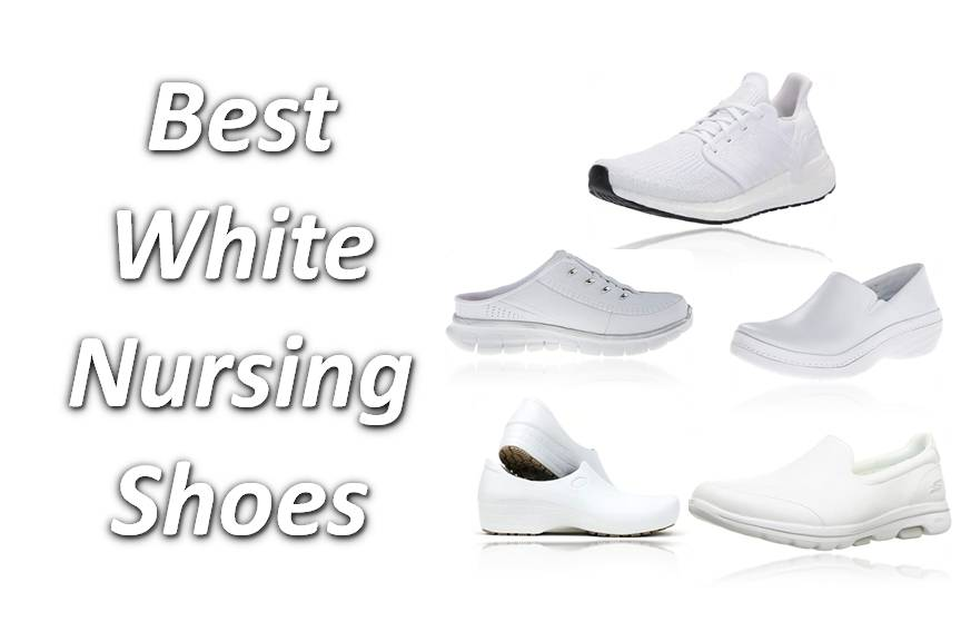 Best White Nursing Shoes for Workers Who Stand All Day, According to Nurses