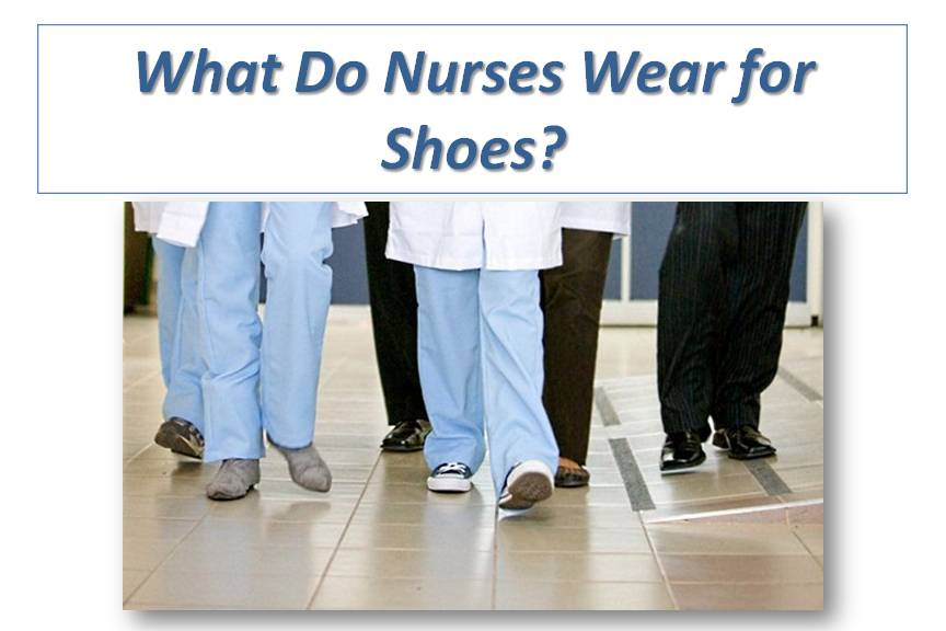What Do Nurses Wear for Shoes?