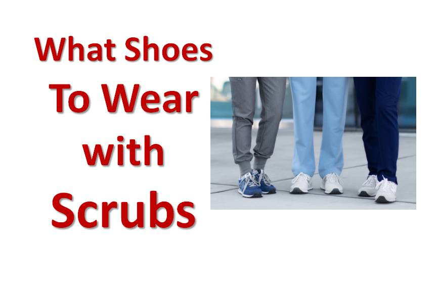 What Shoes To Wear with Scrubs? – From Sneakers to Clogs
