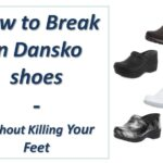 How to Break in Dansko shoes – Without Killing Your Feet