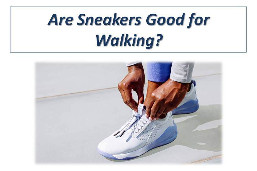 Are Sneakers Good for Walking?
